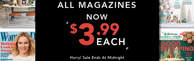 ALL MAGAZINES NOW $3.99 EACH - Hurry! Sale Ends at Midnight