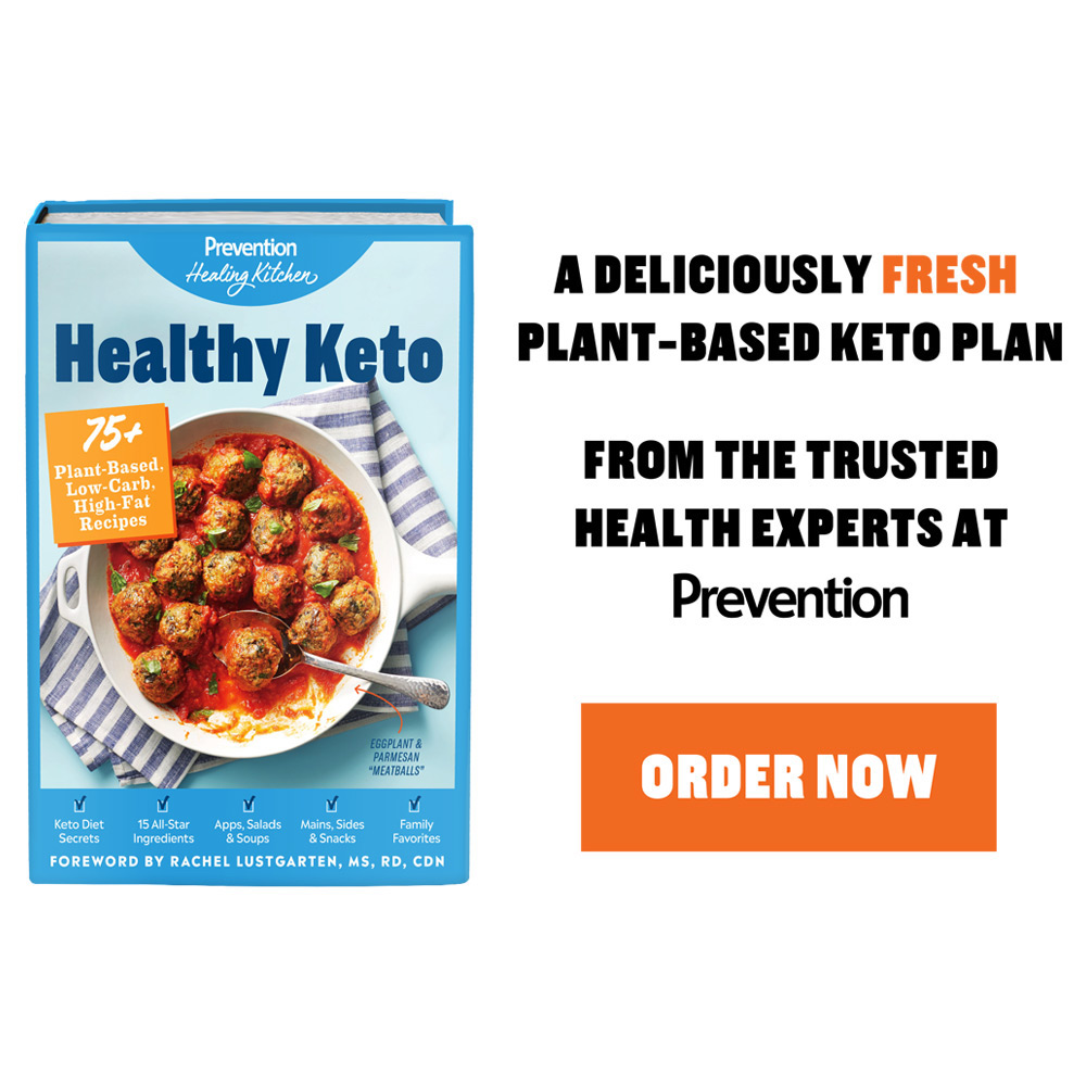 Order the Prevention Healthy Keto Cookbook! More than 75 plant-based, low-carb, high-fat recipes to help you get slim and stay healthy!