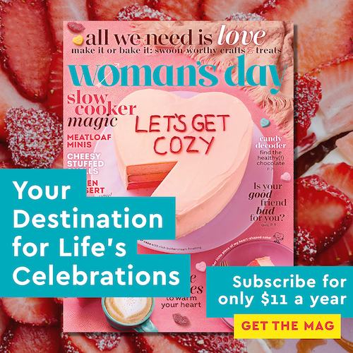 Where exception taste lives. Subscribe to Woman's Day for only $10 a year. Get the mag!