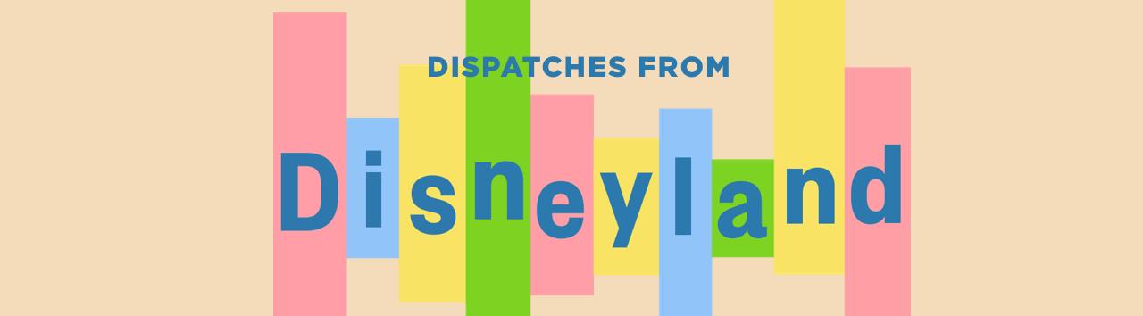 Dispatches from Disneyland