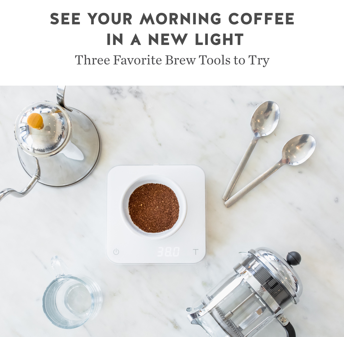 See Your Morning Coffee in a New Light. Tools to bring out the best in your coffee.