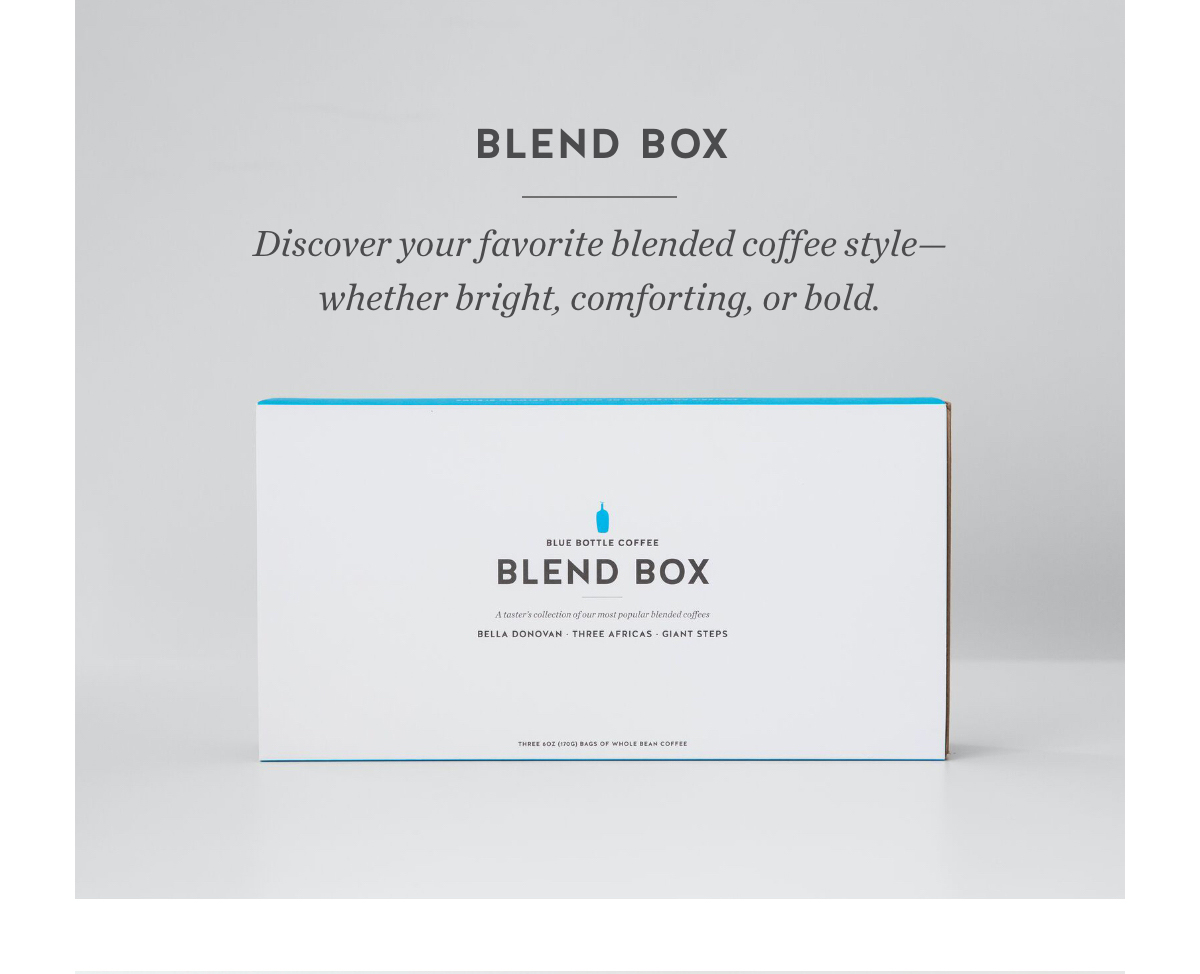 Blend Box. Discover your favorite blended coffee style—whether bright, comforting, or bold.