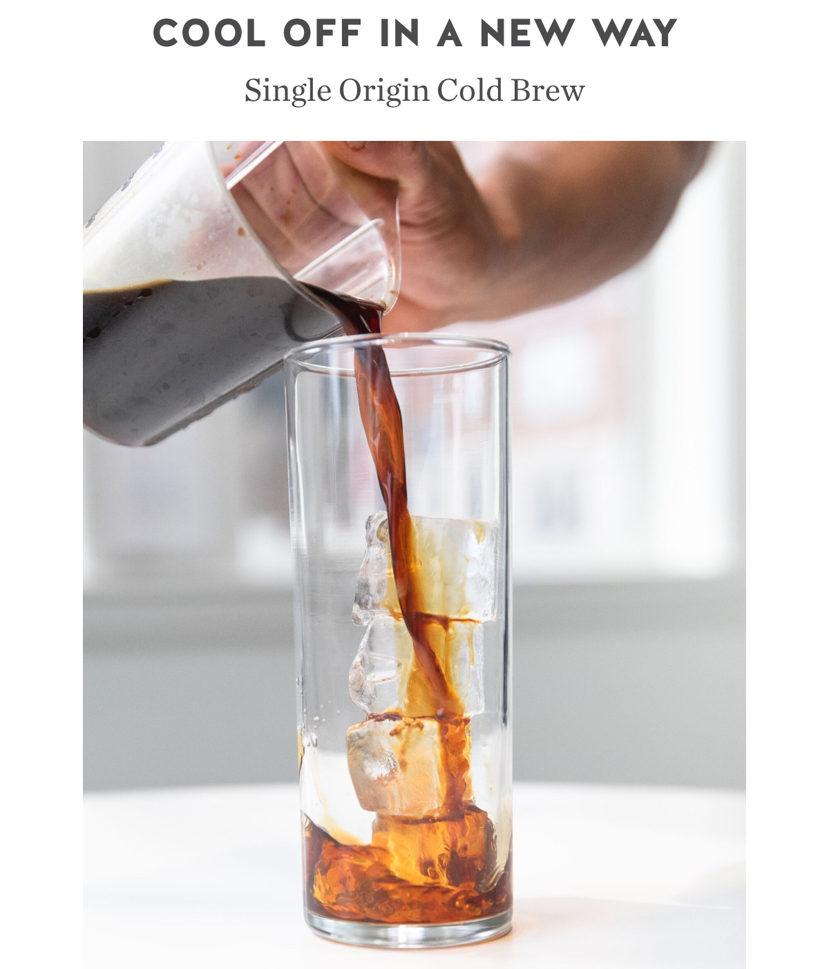 Cool off in a new way. Single origin cold brew.