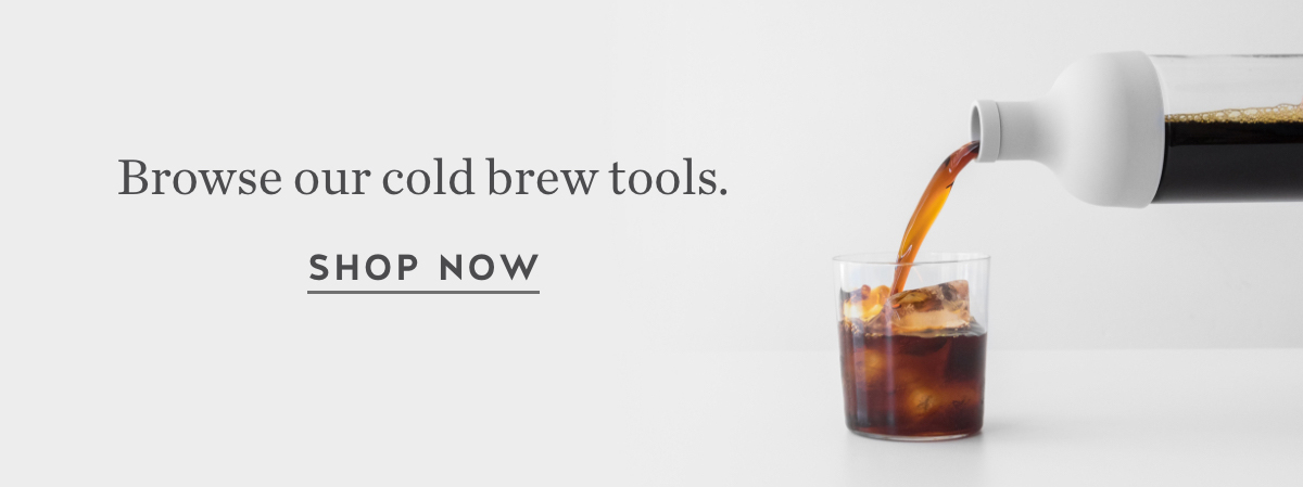 Browse our cold brew tools. Shop Now.