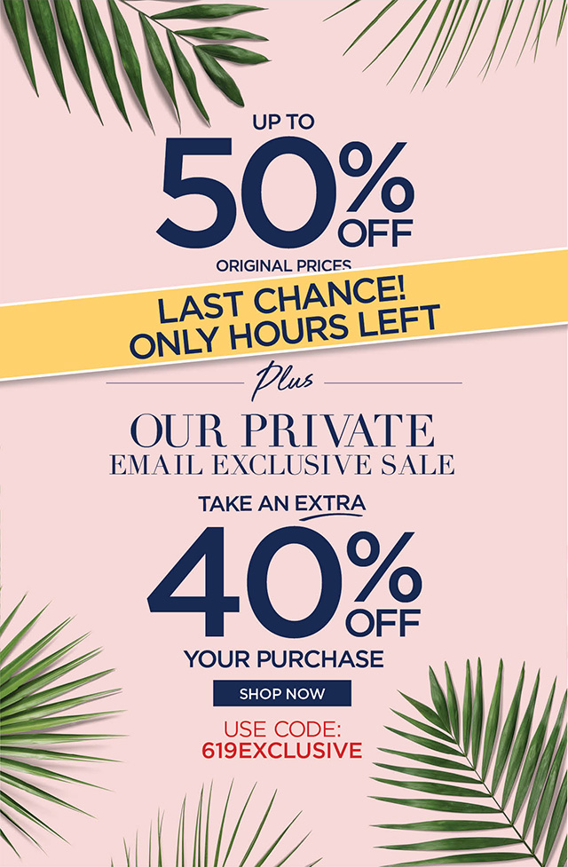 Last Chance! Private Email Exclusive Sale - code: 619EXCLUSIVE