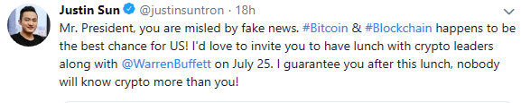 Justin Sun  Verified account   @justinsuntron  Mr. President, you are misled by fake news. #Bitcoin & #Blockchain happens to be the best chance for US! I'd love to invite you to have lunch with crypto leaders along with @WarrenBuffett on July 25. I guarantee you after this lunch, nobody will know crypto more than you!