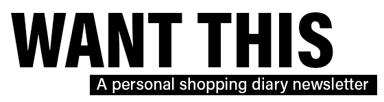 Want This: A Personal Shopping Diary Newsletter