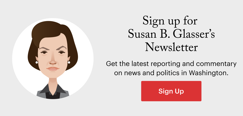 (image) Sign up for Susan B. Glasser's newsletter.