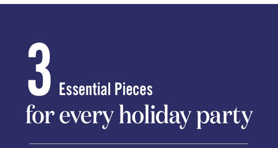 Three Essential Pieces for Every Holiday Party