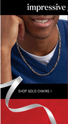 Impressive Gifts for Him. Shop Gold Chains >