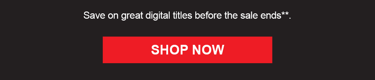 Save on great digital titles before the sale ends**.