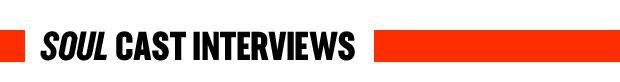 SOUL CAST INTERVIEWS